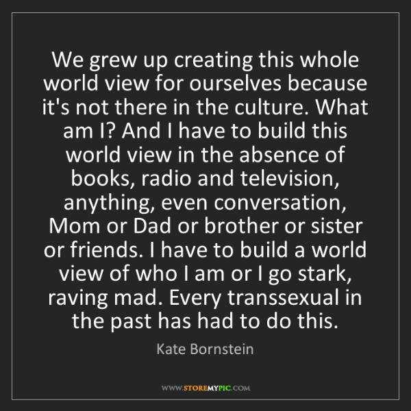 Kate Bornstein: We grew up creating this whole world view for ourselves...