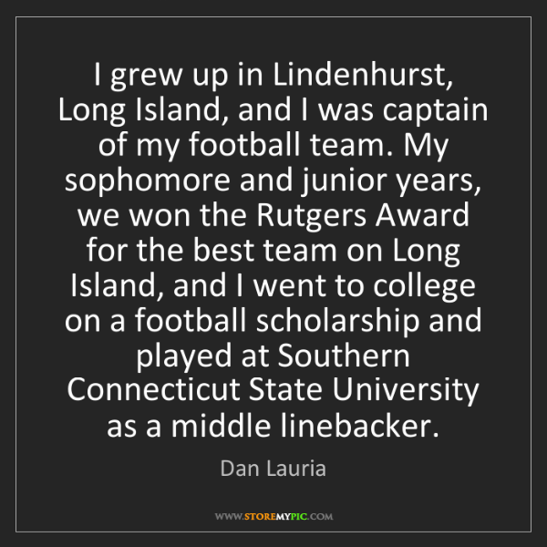 Dan Lauria: I grew up in Lindenhurst, Long Island, and I was captain...