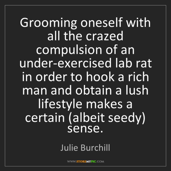 Julie Burchill: Grooming oneself with all the crazed compulsion of an...