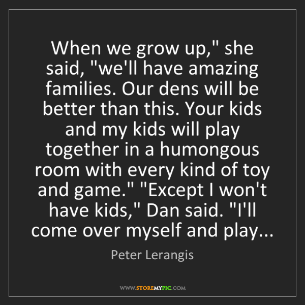 """Peter Lerangis: When we grow up,"""" she said, """"we'll have amazing families...."""