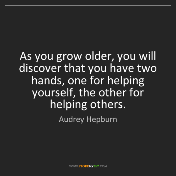 Audrey Hepburn: As you grow older, you will discover that you have two...