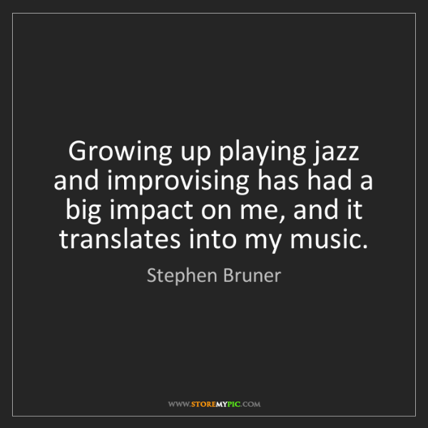 Stephen Bruner: Growing up playing jazz and improvising has had a big...