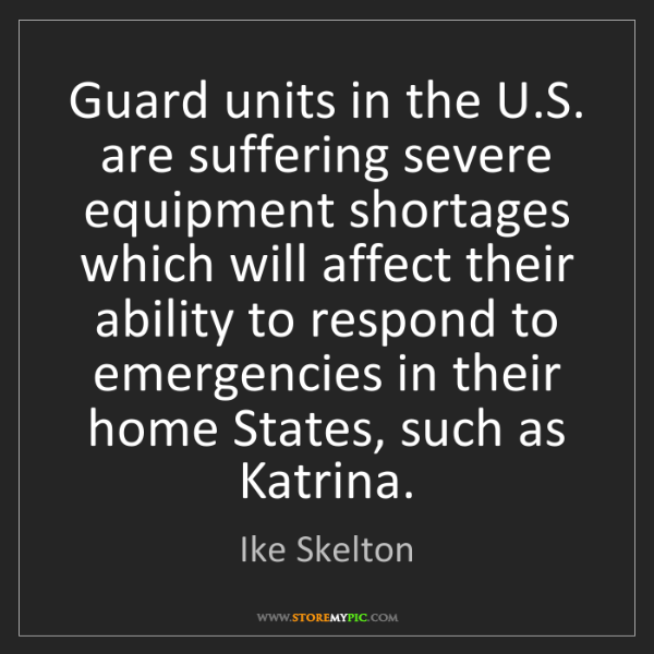 Ike Skelton: Guard units in the U.S. are suffering severe equipment...