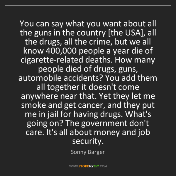 Sonny Barger: You can say what you want about all the guns in the country...