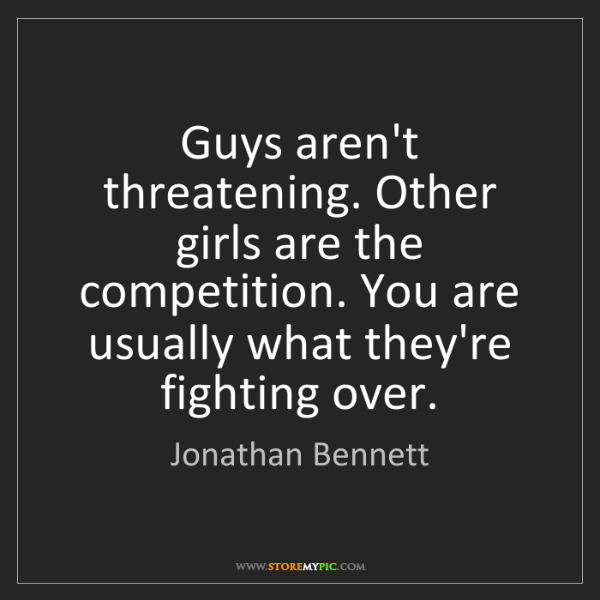 Jonathan Bennett: Guys aren't threatening. Other girls are the competition....