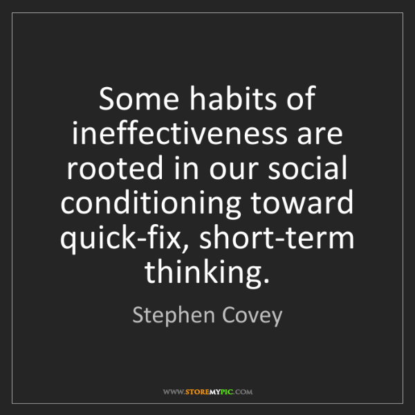 Stephen Covey: Some habits of ineffectiveness are rooted in our social...