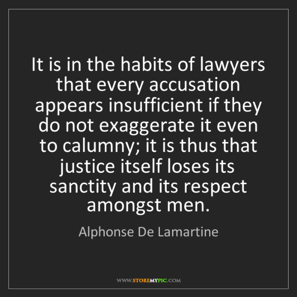 Alphonse De Lamartine: It is in the habits of lawyers that every accusation...