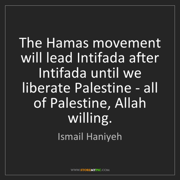 Ismail Haniyeh: The Hamas movement will lead Intifada after Intifada...
