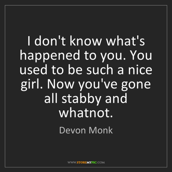 Devon Monk: I don't know what's happened to you. You used to be such...