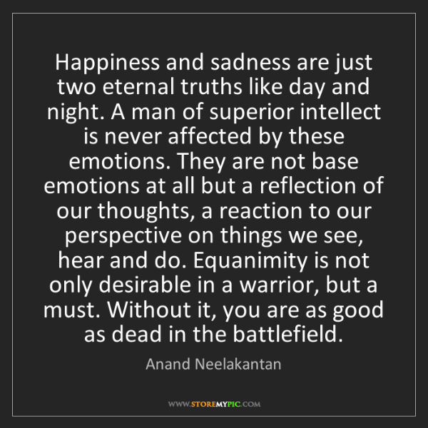 Anand Neelakantan: Happiness and sadness are just two eternal truths like...