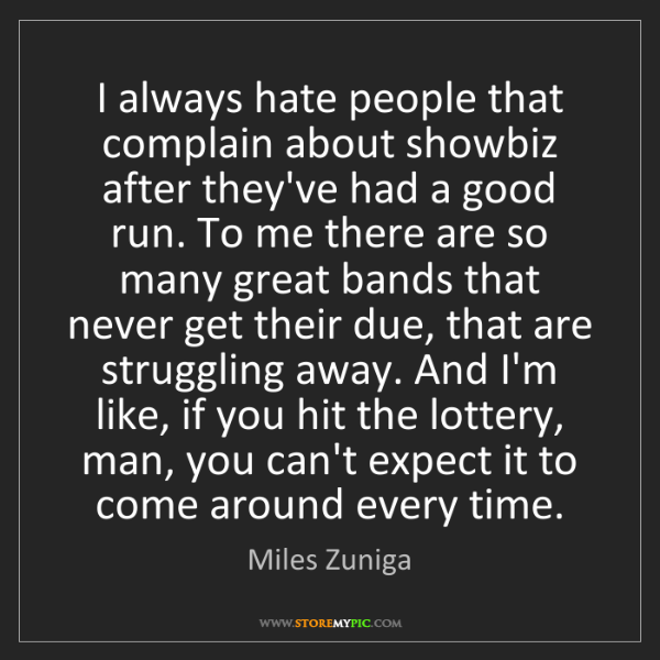 Miles Zuniga: I always hate people that complain about showbiz after...