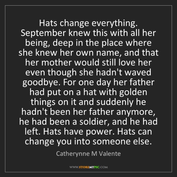 Catherynne M Valente: Hats change everything. September knew this with all...