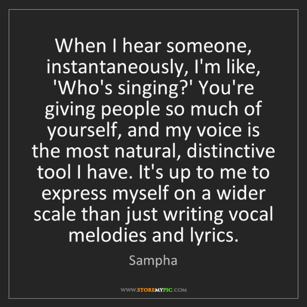 Sampha: When I hear someone, instantaneously, I'm like, 'Who's...