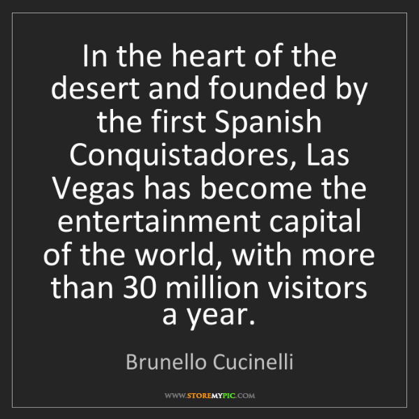 Brunello Cucinelli: In the heart of the desert and founded by the first Spanish...