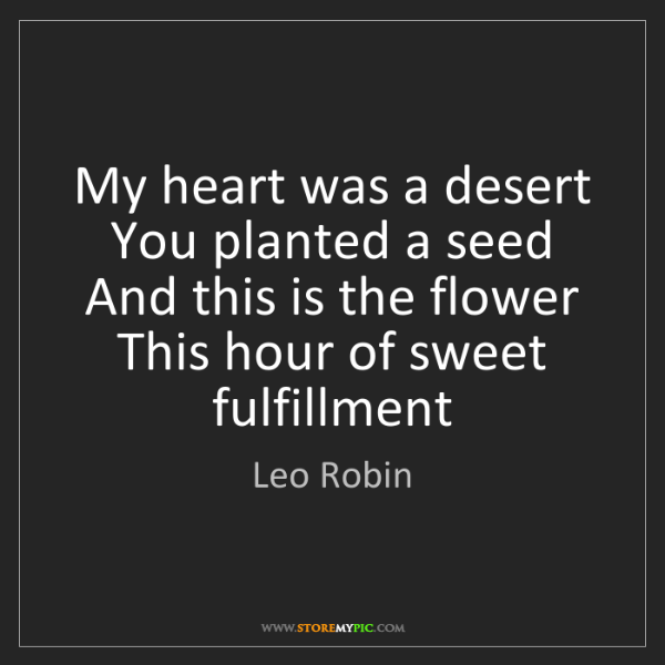 Leo Robin: My heart was a desert You planted a seed And this is...