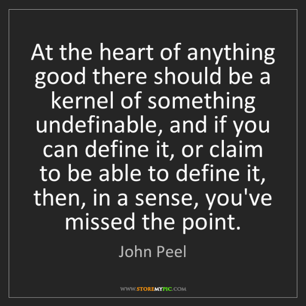 John Peel: At the heart of anything good there should be a kernel...