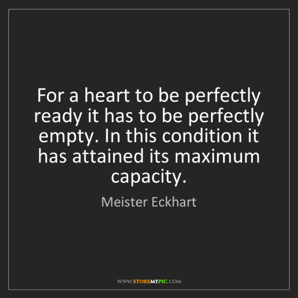 Meister Eckhart: For a heart to be perfectly ready it has to be perfectly...