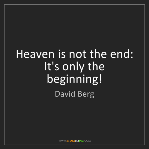 David Berg: Heaven is not the end: It's only the beginning!