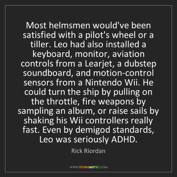 Rick Riordan: Most helmsmen would've been satisfied with a pilot's...