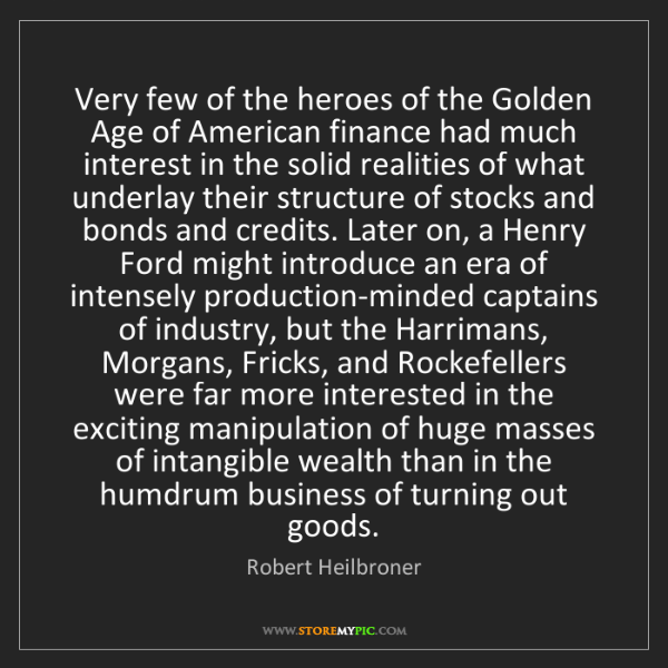 Robert Heilbroner: Very few of the heroes of the Golden Age of American...