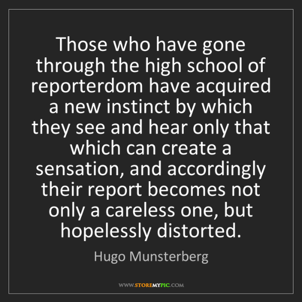 Hugo Munsterberg: Those who have gone through the high school of reporterdom...