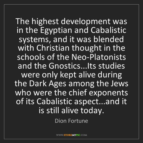 Dion Fortune: The highest development was in the Egyptian and Cabalistic...