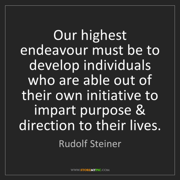 Rudolf Steiner: Our highest endeavour must be to develop individuals...