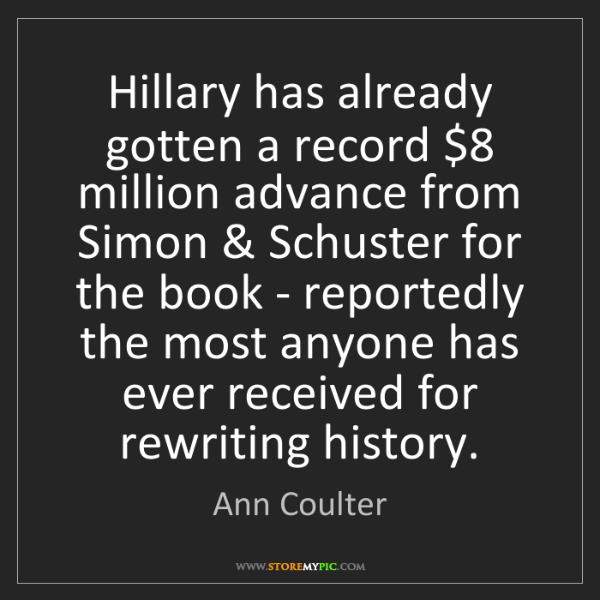 Ann Coulter: Hillary has already gotten a record $8 million advance...