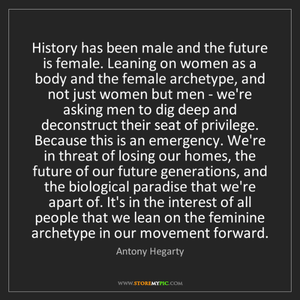 Antony Hegarty: History has been male and the future is female. Leaning...