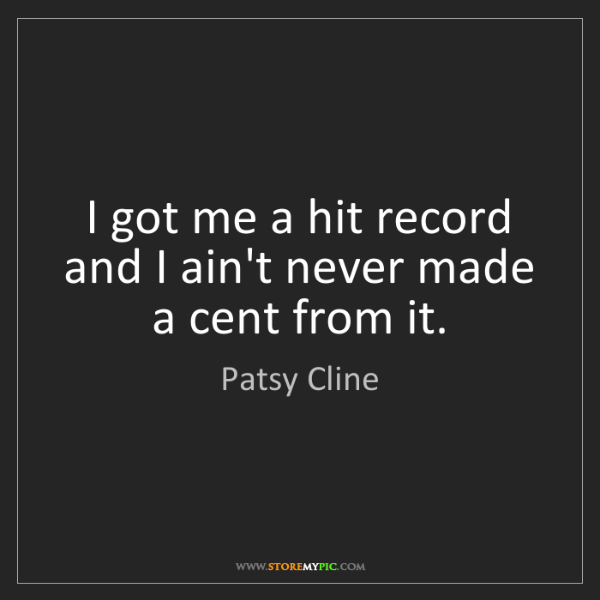 Patsy Cline: I got me a hit record and I ain't never made a cent from...