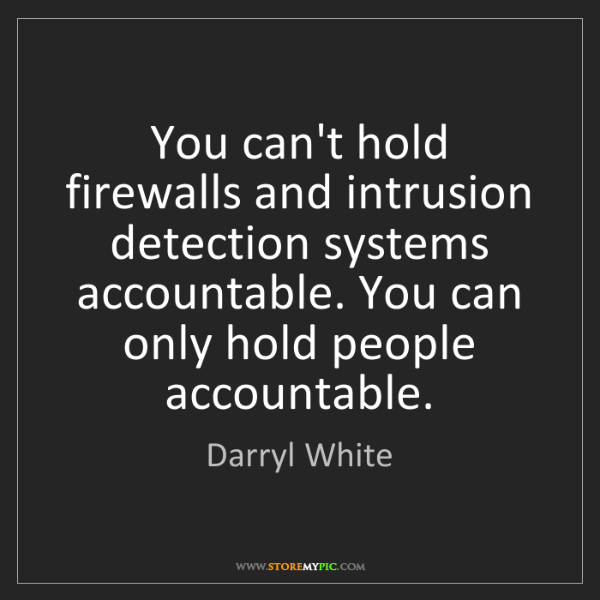 Darryl White: You can't hold firewalls and intrusion detection systems...