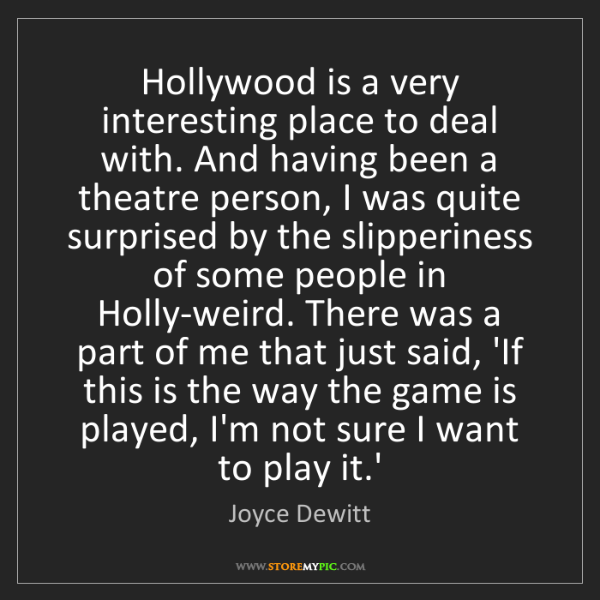 Joyce Dewitt: Hollywood is a very interesting place to deal with. And...