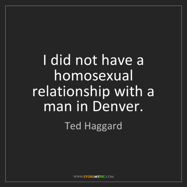 Ted Haggard: I did not have a homosexual relationship with a man in...
