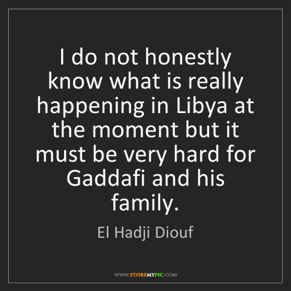 El Hadji Diouf: I do not honestly know what is really happening in Libya...