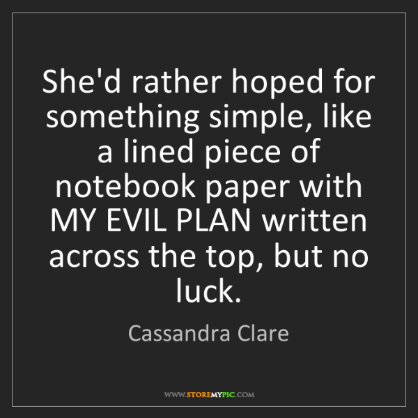 Cassandra Clare: She'd rather hoped for something simple, like a lined...