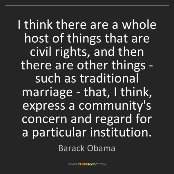 Barack Obama: I think there are a whole host of things that are civil...