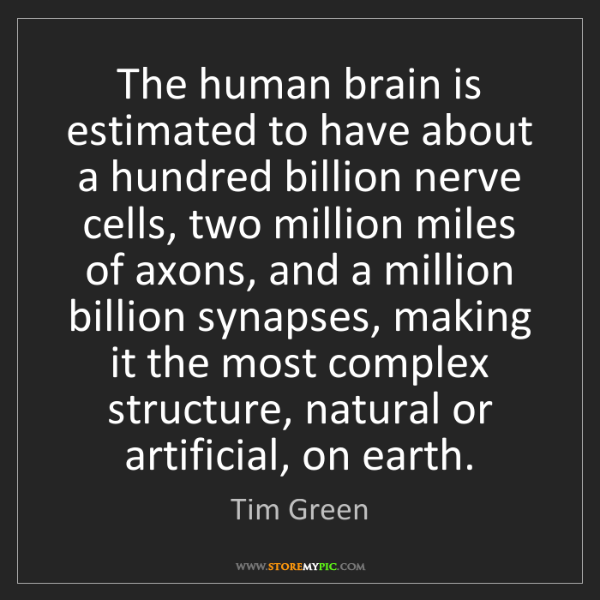 Tim Green: The human brain is estimated to have about a hundred...