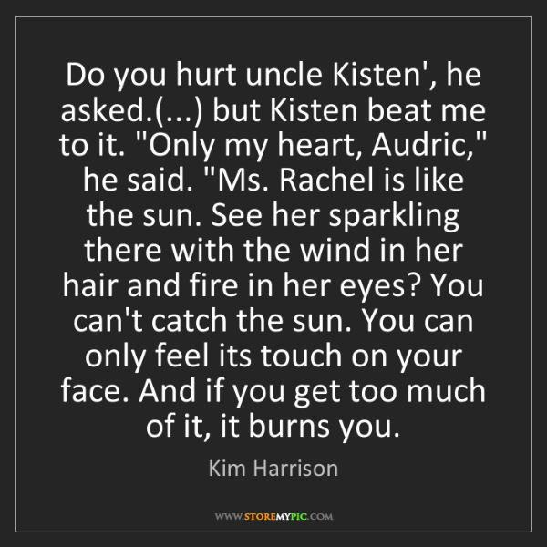 Kim Harrison: Do you hurt uncle Kisten', he asked.(...) but Kisten...