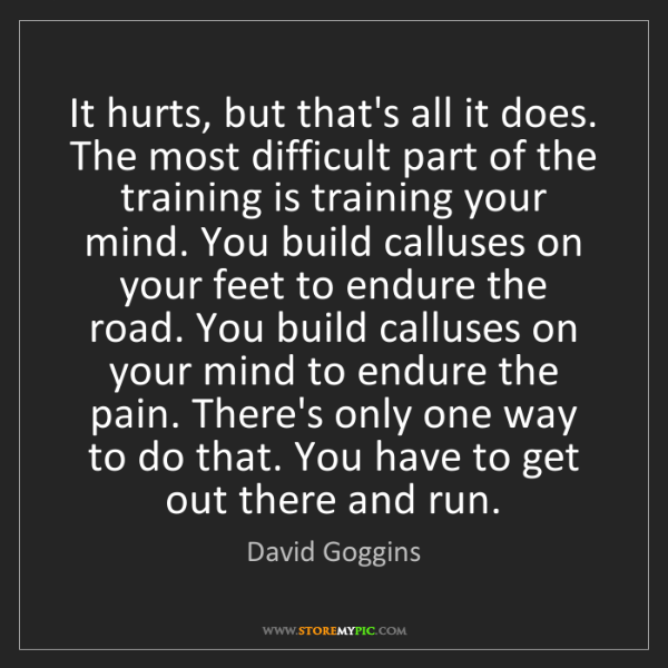David Goggins: It hurts, but that's all it does. The most difficult...