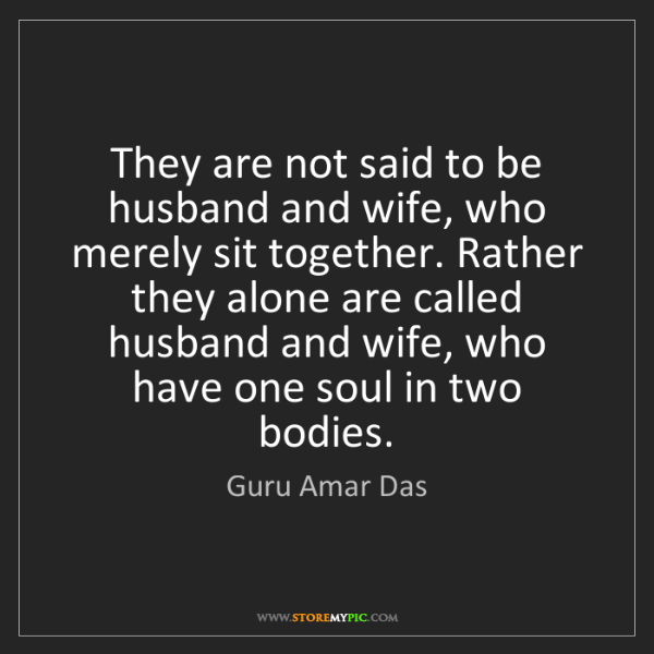 Guru Amar Das: They are not said to be husband and wife, who merely...