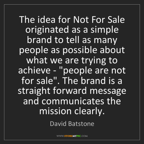 David Batstone: The idea for Not For Sale originated as a simple brand...