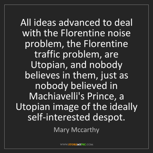 Mary Mccarthy: All ideas advanced to deal with the Florentine noise...