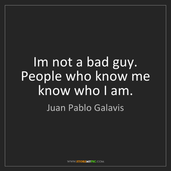 Juan Pablo Galavis: Im not a bad guy. People who know me know who I am.