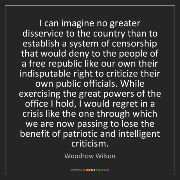 Woodrow Wilson: I can imagine no greater disservice to the country than...