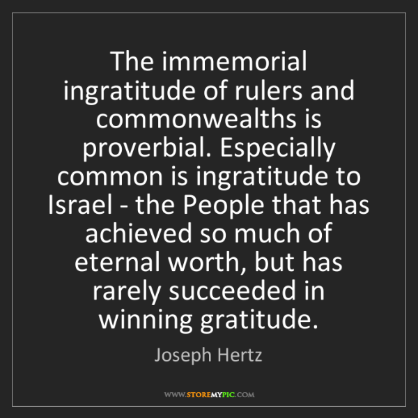 Joseph Hertz: The immemorial ingratitude of rulers and commonwealths...