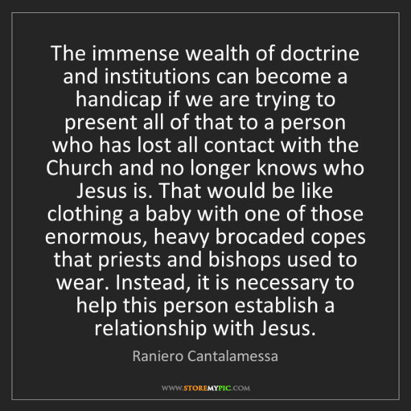 Raniero Cantalamessa: The immense wealth of doctrine and institutions can become...