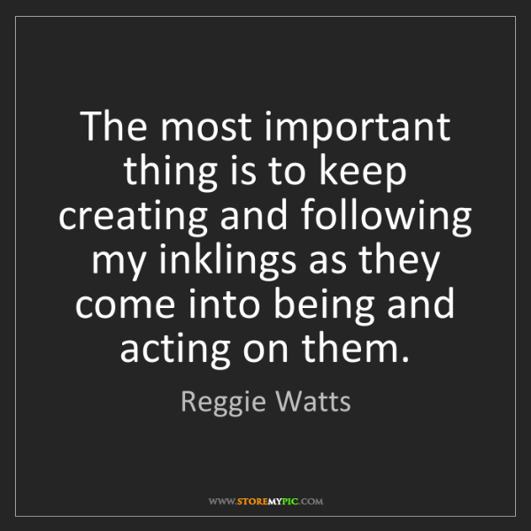 Reggie Watts: The most important thing is to keep creating and following...