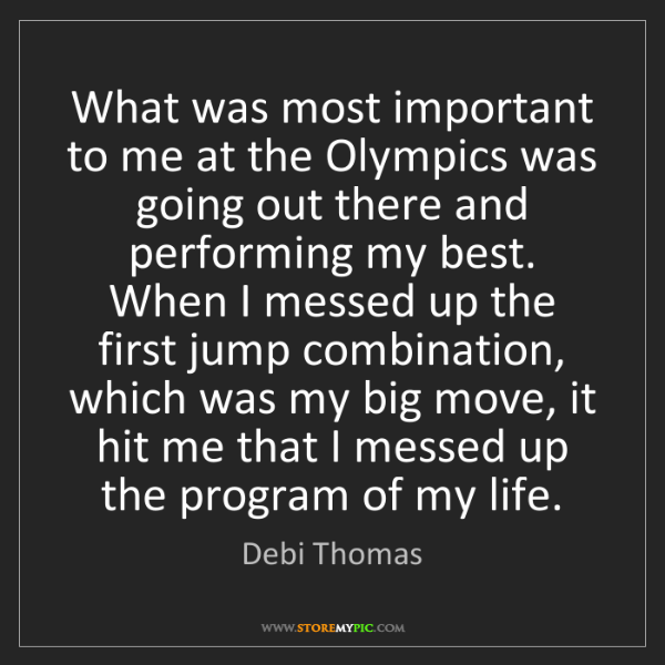 Debi Thomas: What was most important to me at the Olympics was going...