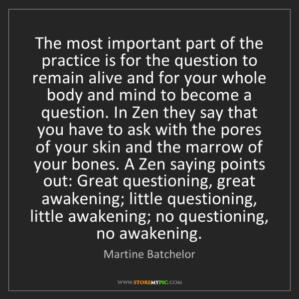 Martine Batchelor: The most important part of the practice is for the question...