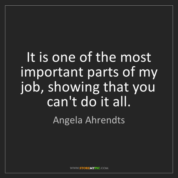 Angela Ahrendts: It is one of the most important parts of my job, showing...
